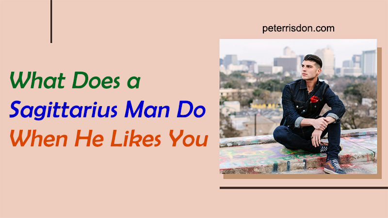 What Does a Sagittarius Man Do When He Likes You (Top 3 Obvious Signs)