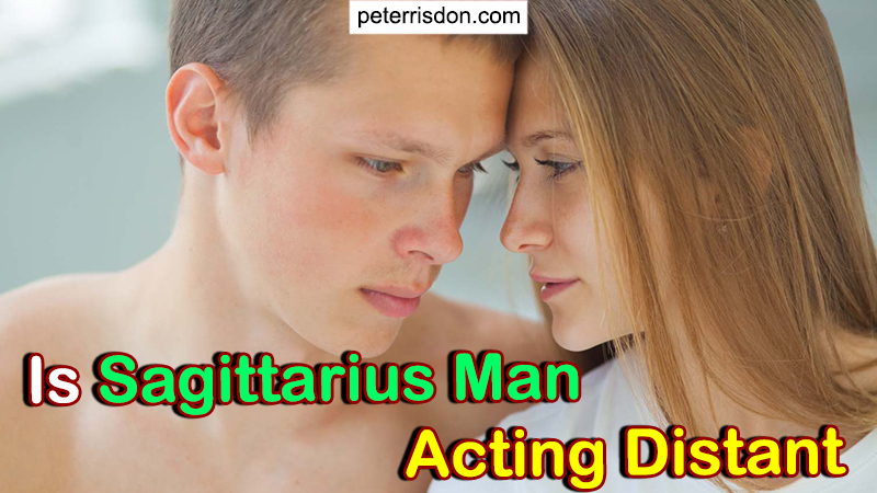 Is Sagittarius Man Acting Distant (Discover Truths NOW…!)