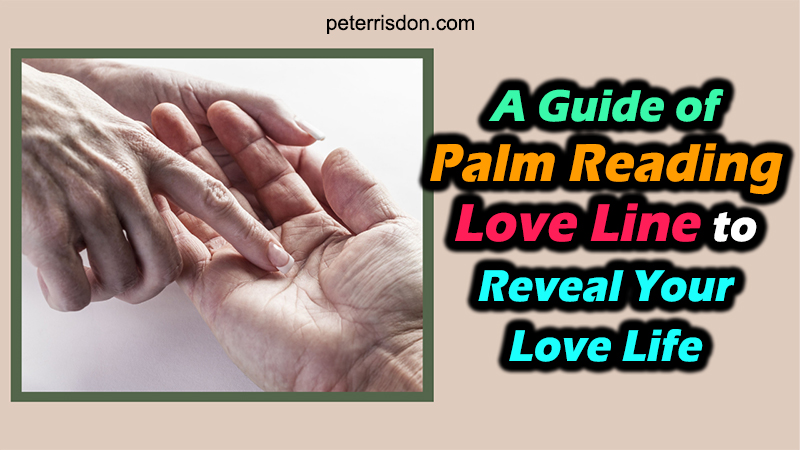 A Guide Of Palm Reading Love Line To Reveal Your Love Life