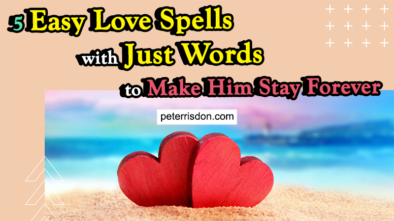 5 Easy Love Spells With Just Words To Make Him Stay Forever