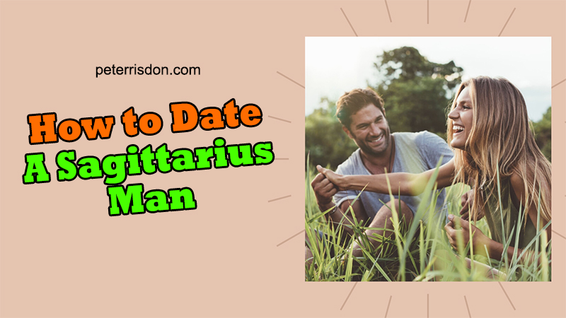How To Date A Sagittarius Man (With TOP 5 Great Tips)