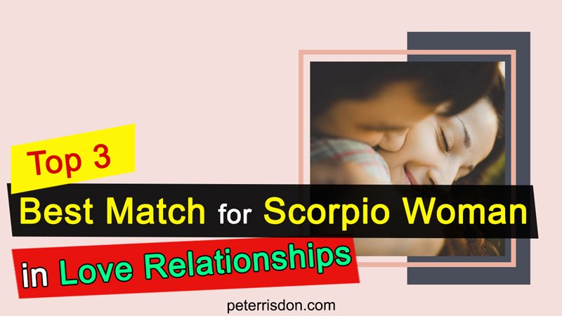 Top 3 Best Match For Scorpio Woman In Love Relationships