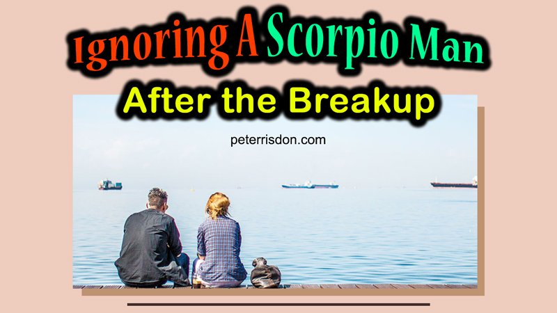 What is Side Effect of Ignoring Your Scorpio Man?