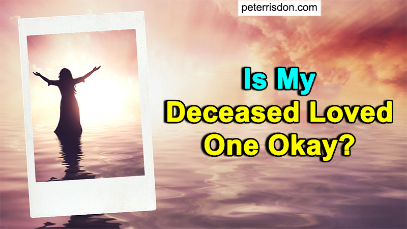 Is My Deceased Loved One Okay?